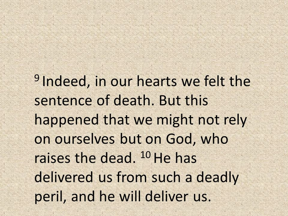 9 Indeed, in our hearts we felt the sentence of death.