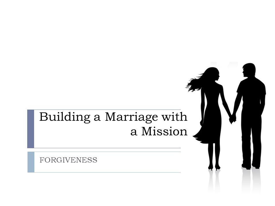 Building a Marriage with a Mission FORGIVENESS