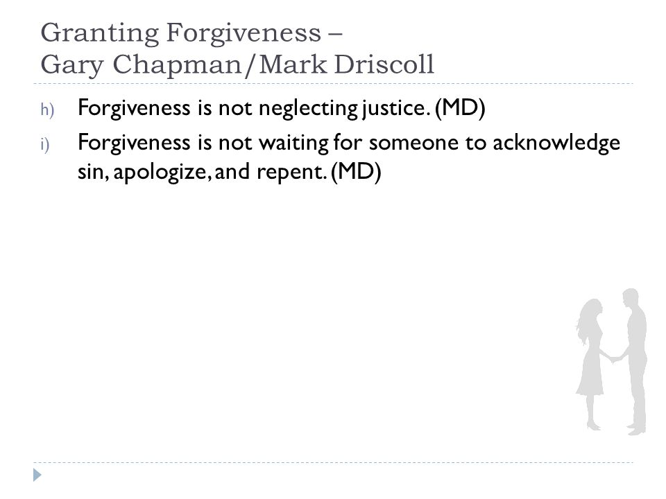 Granting Forgiveness – Gary Chapman/Mark Driscoll h) Forgiveness is not neglecting justice.