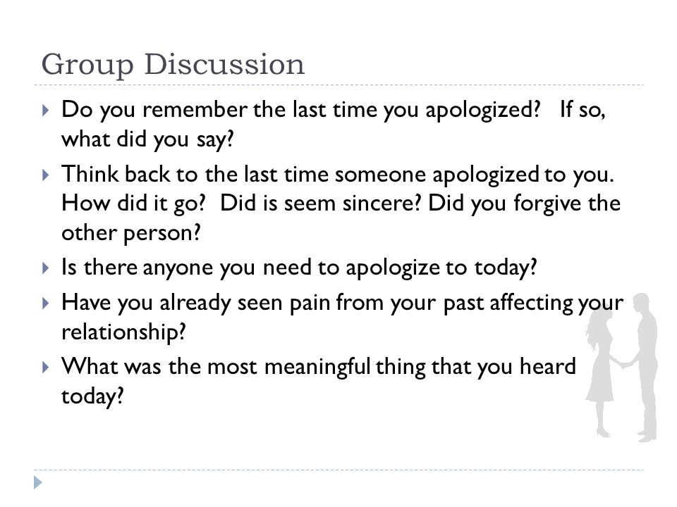 Group Discussion  Do you remember the last time you apologized.
