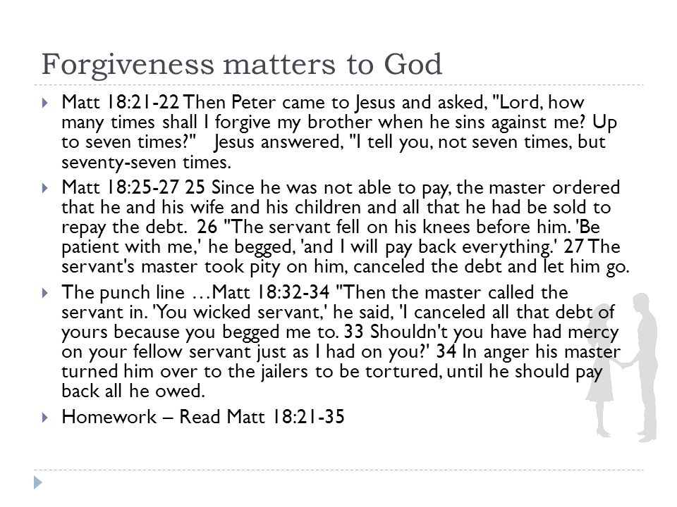 Forgiveness matters to God  God's view of forgiveness – it is all about HIS forgiveness.