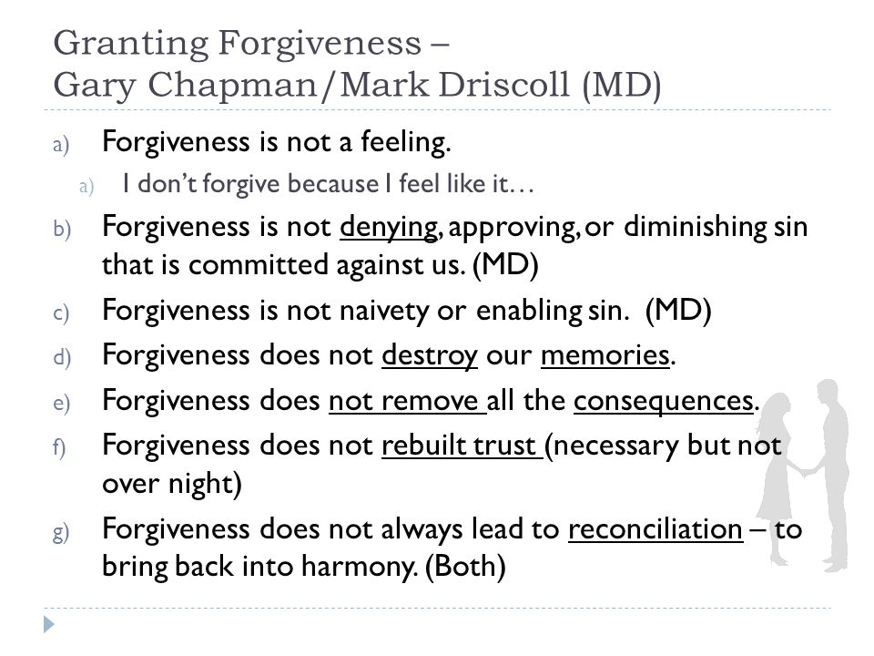 Granting Forgiveness – Gary Chapman/Mark Driscoll (MD) a) Forgiveness is not a feeling.