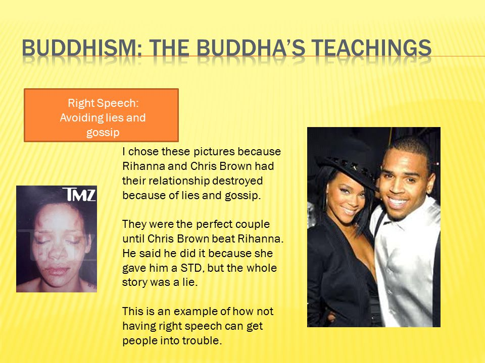 Right Speech: Avoiding lies and gossip I chose these pictures because Rihanna and Chris Brown had their relationship destroyed because of lies and gos