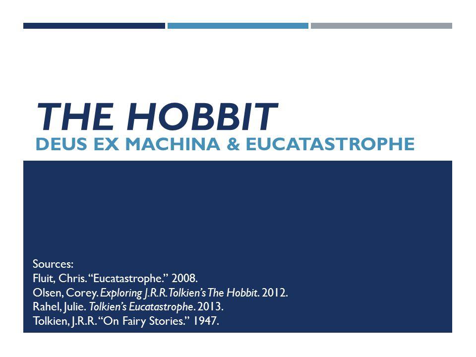 THE HOBBIT DEUS EX MACHINA & EUCATASTROPHE Sources: Fluit, Chris.
