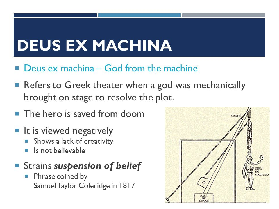 DEUS EX MACHINA  Deus ex machina – God from the machine  Refers to Greek theater when a god was mechanically brought on stage to resolve the plot.