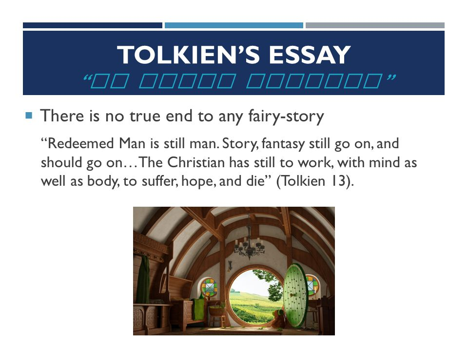 TOLKIEN'S ESSAY ON FAIRY STORIES  There is no true end to any fairy-story Redeemed Man is still man.