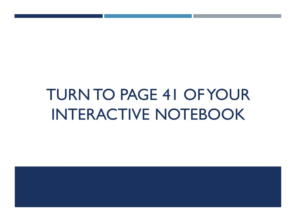 TURN TO PAGE 41 OF YOUR INTERACTIVE NOTEBOOK