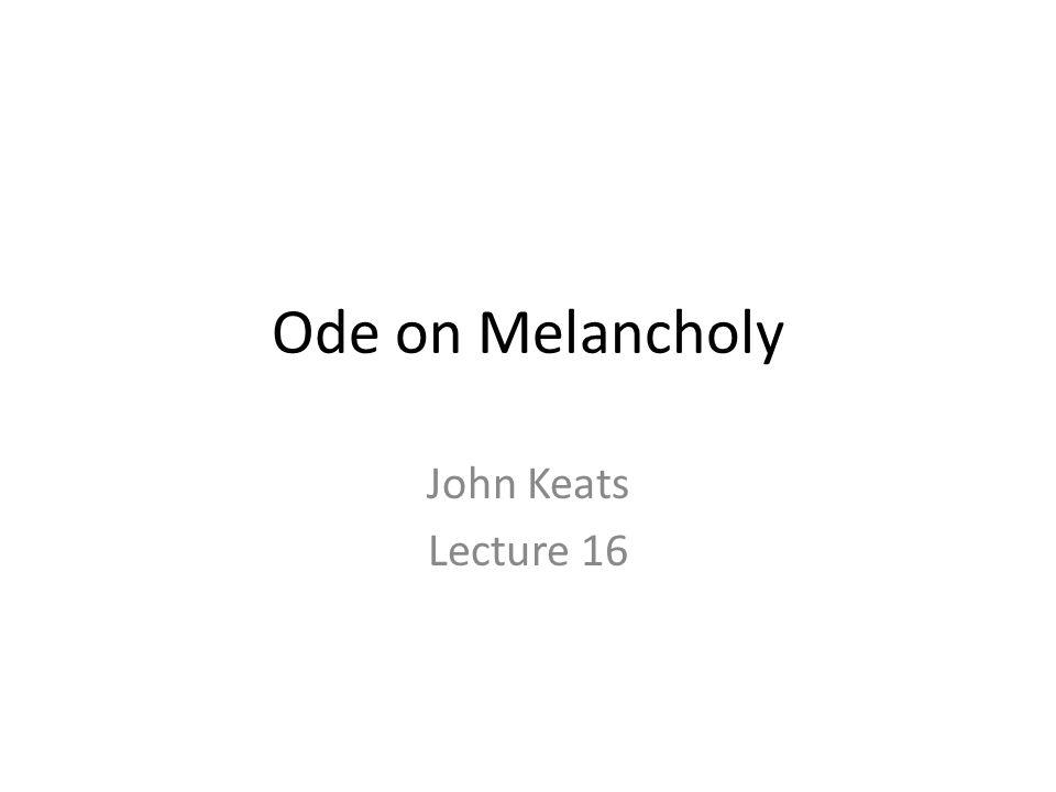 Ode on Melancholy John Keats Lecture 16