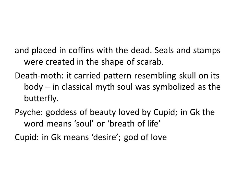 and placed in coffins with the dead.Seals and stamps were created in the shape of scarab.