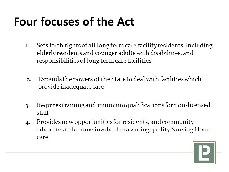 Four focuses of the Act 1.Sets forth rights of all long term care facility residents, including elderly residents and younger adults with disabilities