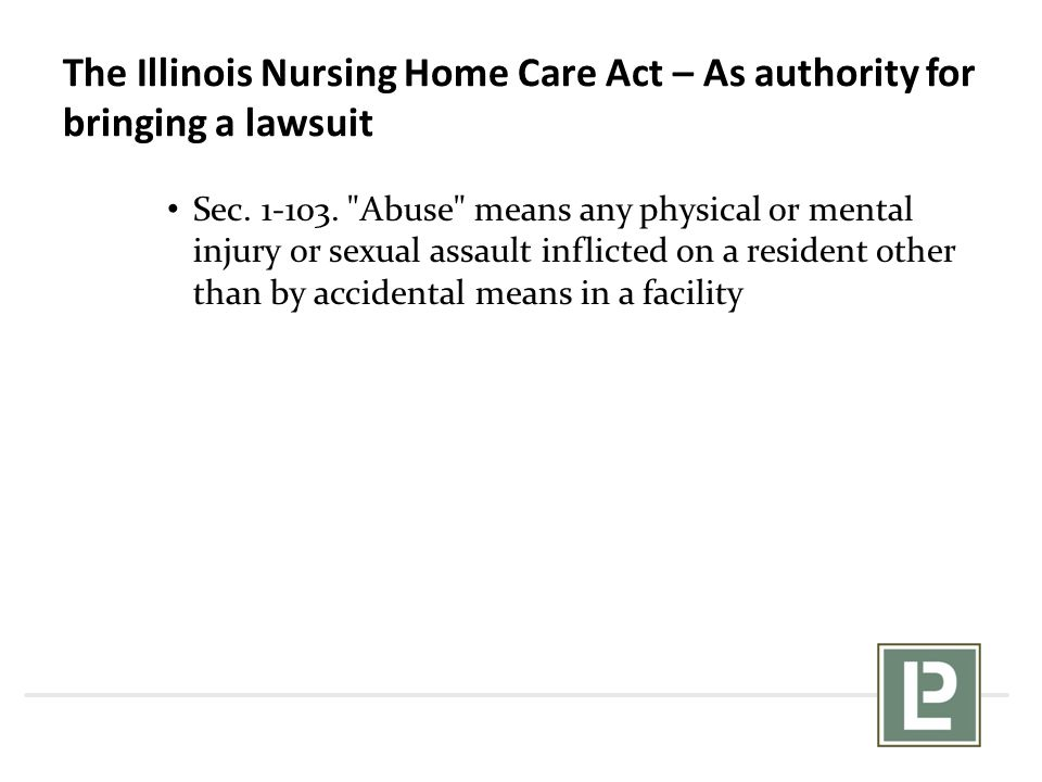 The Illinois Nursing Home Care Act – As authority for bringing a lawsuit Sec. 1-103.