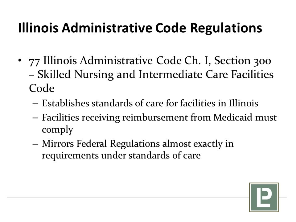 Illinois Administrative Code Regulations 77 Illinois Administrative Code Ch. I, Section 300 – Skilled Nursing and Intermediate Care Facilities Code –