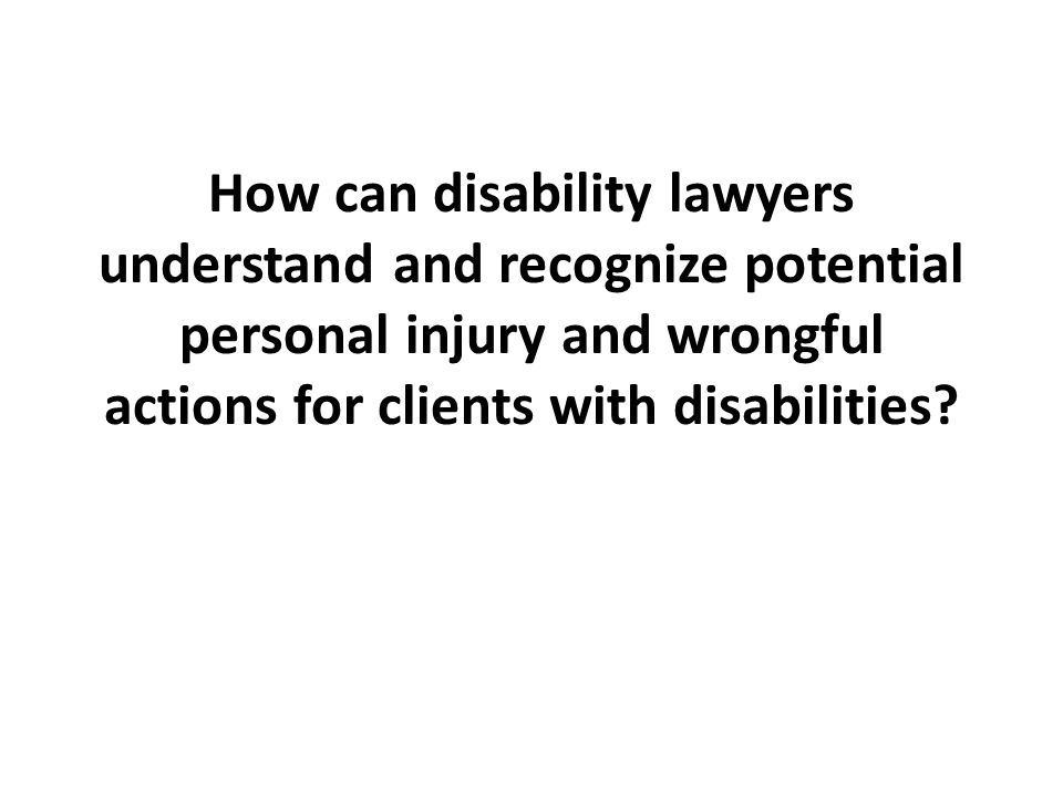 How can disability lawyers understand and recognize potential personal injury and wrongful actions for clients with disabilities