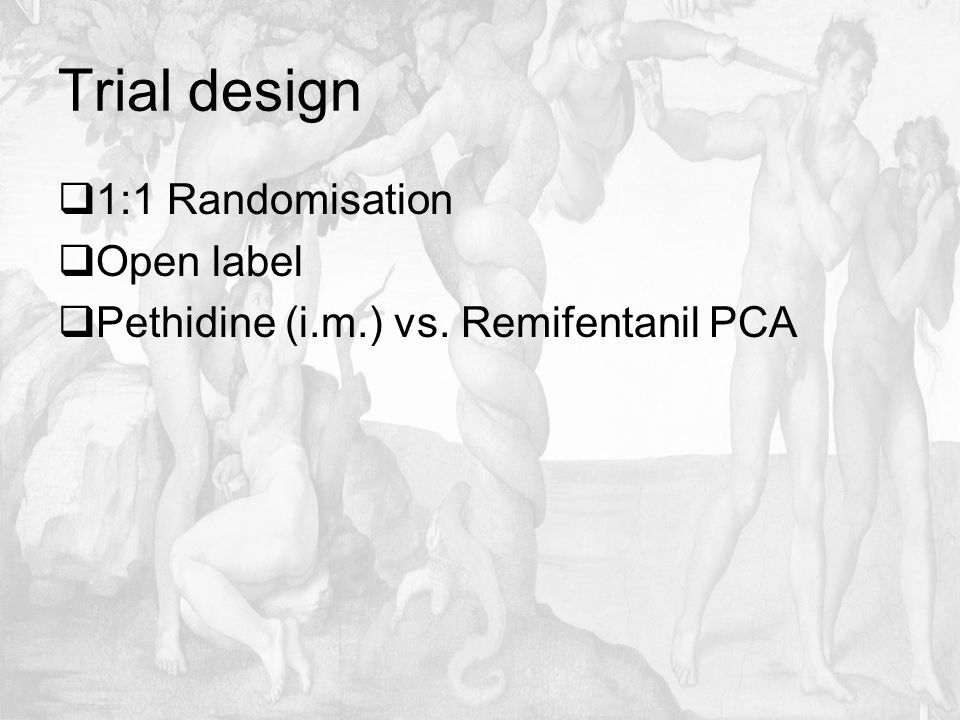 Trial design  1:1 Randomisation  Open label  Pethidine (i.m.) vs. Remifentanil PCA