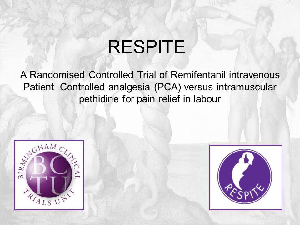 Trial design  1:1 Randomisation  Open label  Pethidine (i.m.) vs. Remifentanil PCA