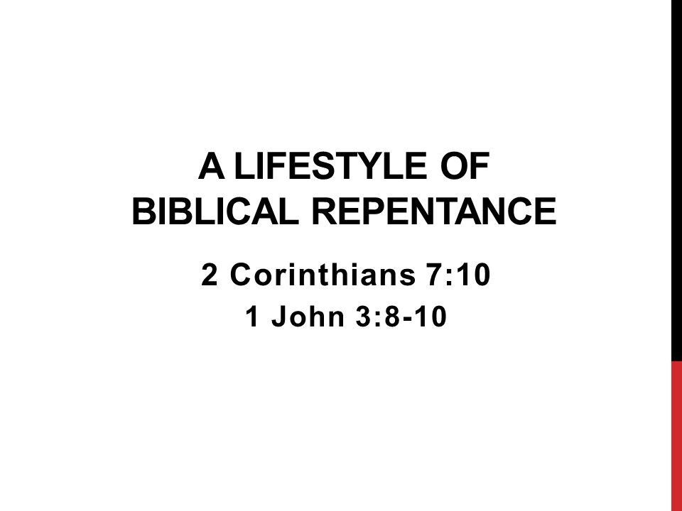 A LIFESTYLE OF BIBLICAL REPENTANCE 2 Corinthians 7:10 1 John 3:8-10