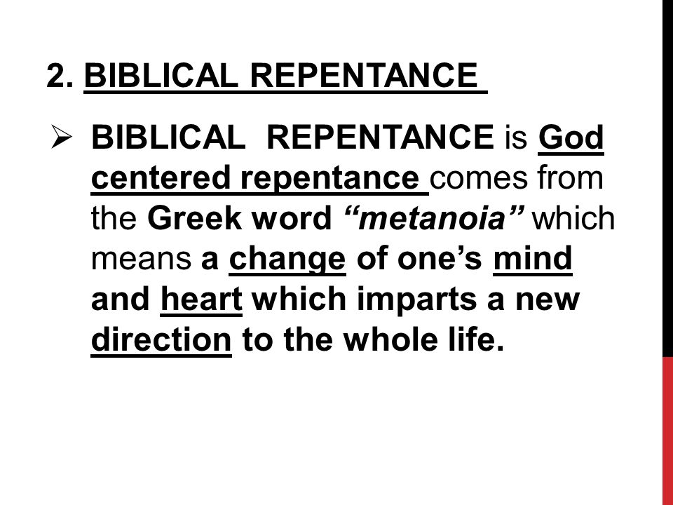 """2. BIBLICAL REPENTANCE  BIBLICAL REPENTANCE is God centered repentance comes from the Greek word """"metanoia"""" which means a change of one's mind and he"""