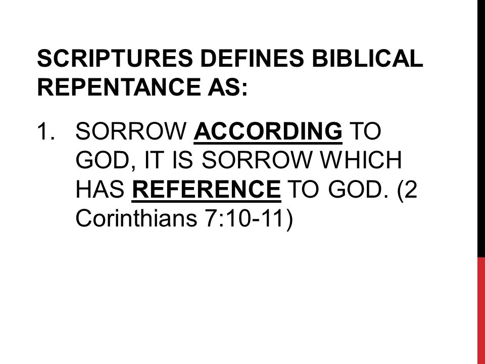 SCRIPTURES DEFINES BIBLICAL REPENTANCE AS: 1.SORROW ACCORDING TO GOD, IT IS SORROW WHICH HAS REFERENCE TO GOD.