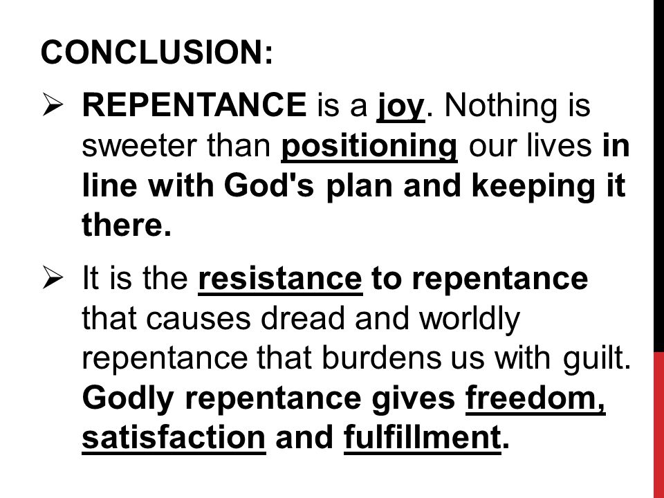 CONCLUSION:  REPENTANCE is a joy.