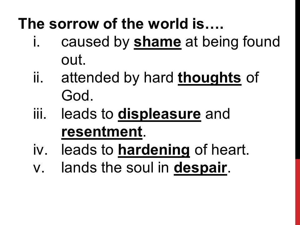 The sorrow of the world is…. i.caused by shame at being found out.