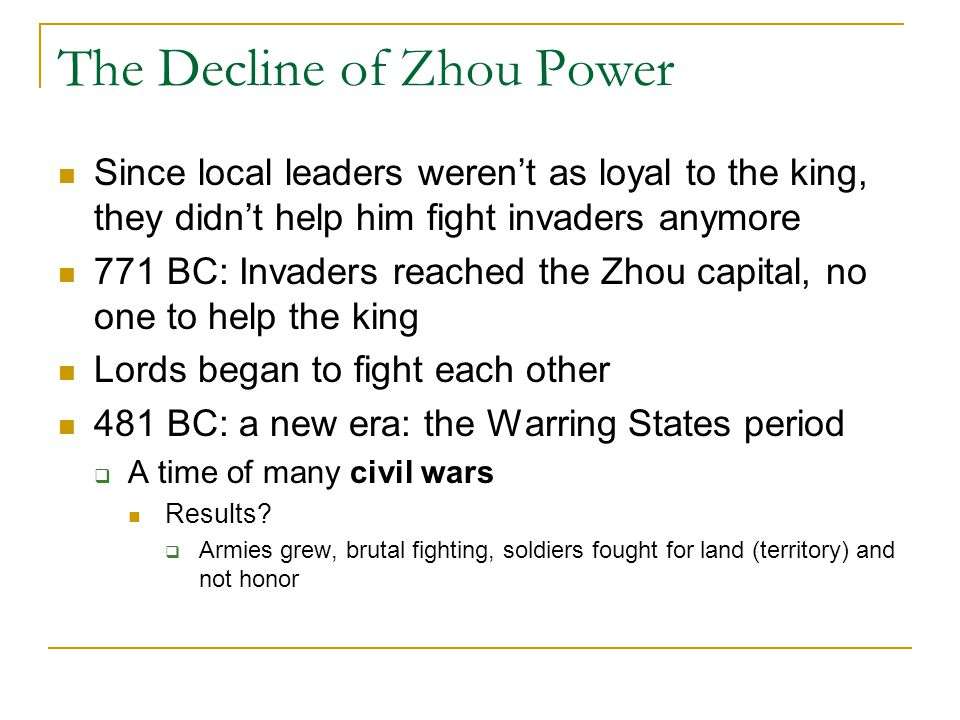 The Decline of Zhou Power Since local leaders weren't as loyal to the king, they didn't help him fight invaders anymore 771 BC: Invaders reached the Z