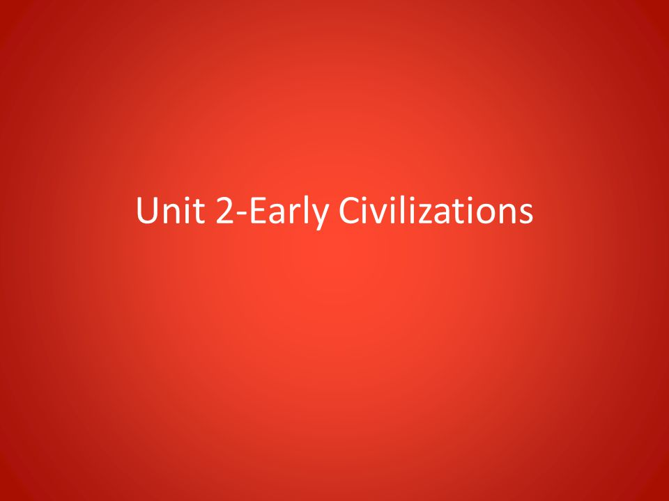 Unit 2-Early Civilizations