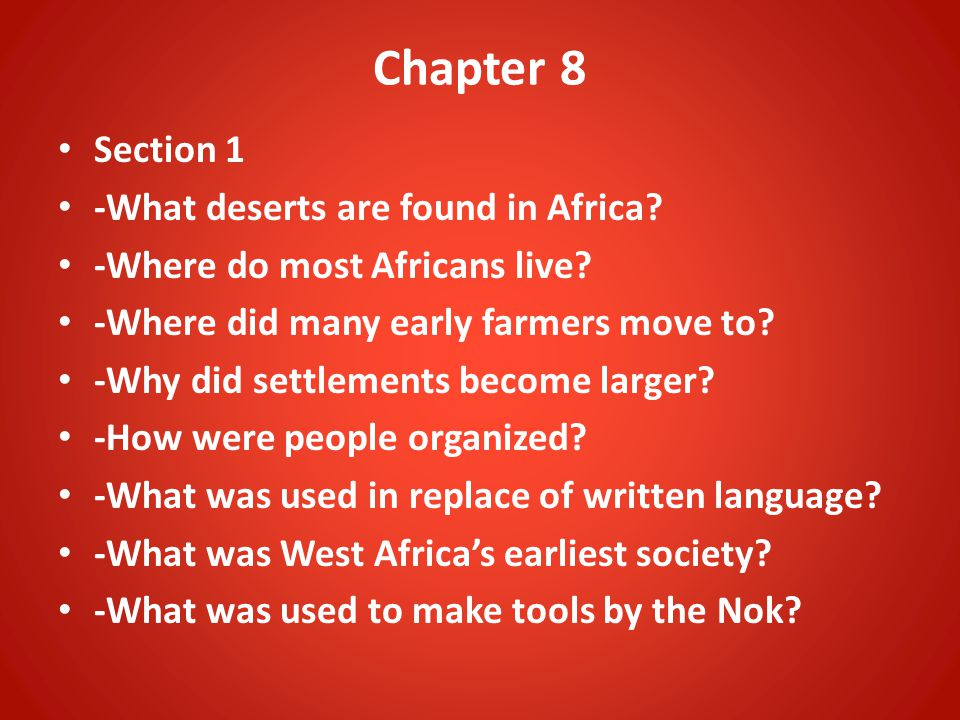 Chapter 8 Section 1 -What deserts are found in Africa? -Where do most Africans live? -Where did many early farmers move to? -Why did settlements becom