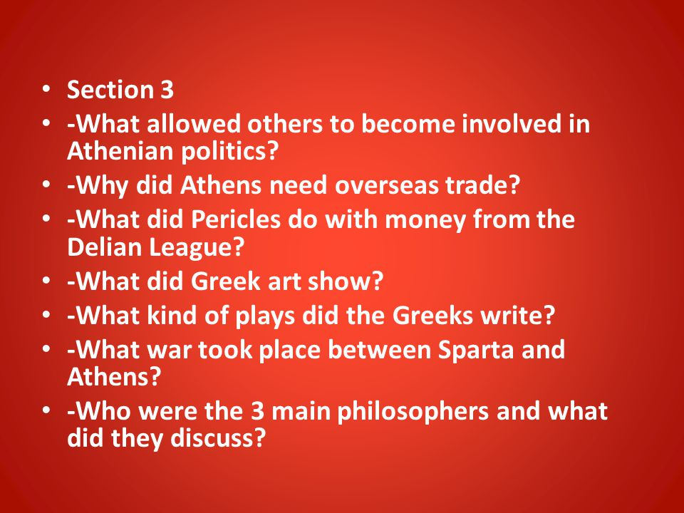 Section 3 -What allowed others to become involved in Athenian politics.