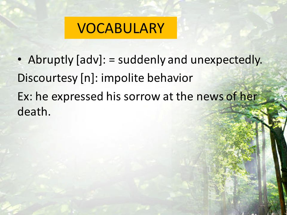 Abruptly [adv]: = suddenly and unexpectedly.