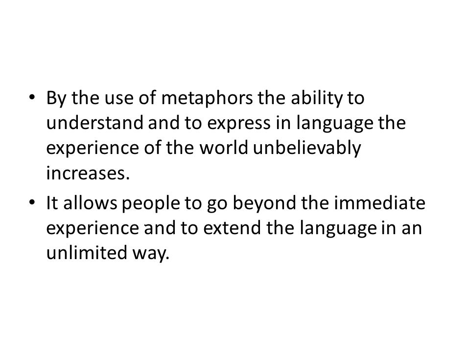 It allows people to go beyond the immediate experience and to extend the language in an unlimited way..