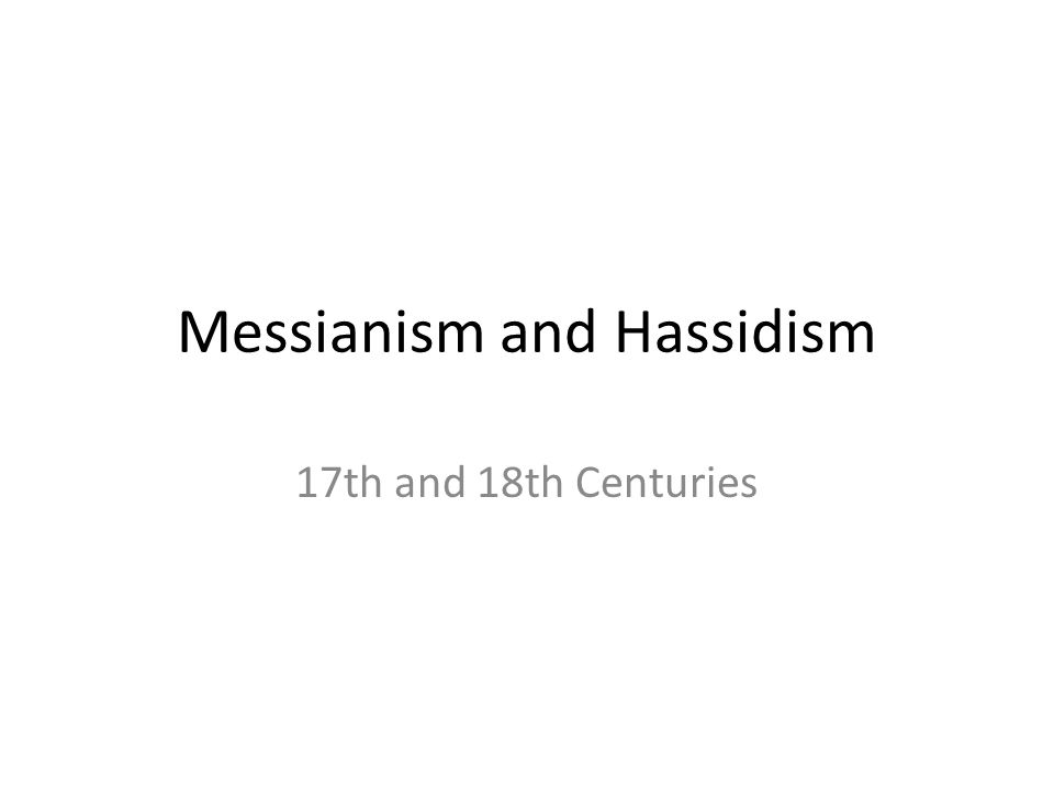 Messianism and Hassidism 17th and 18th Centuries