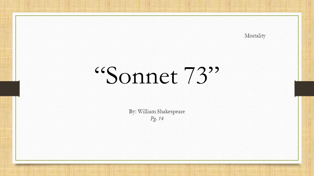 """""""Sonnet 73"""" By: William Shakespeare Pg. 14 Mortality"""