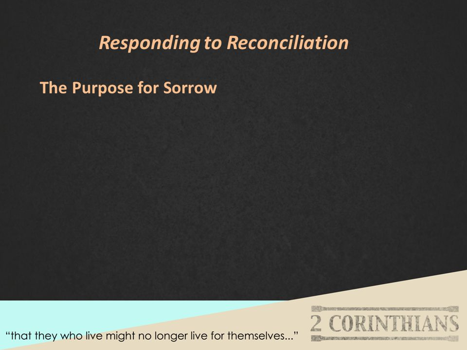 Responding to Reconciliation The Purpose for Sorrow