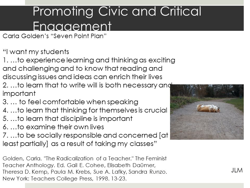 Promoting Civic and Critical Engagement Carla Golden's Seven Point Plan I want my students 1.