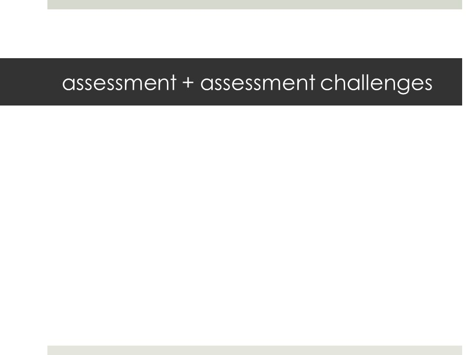 assessment + assessment challenges