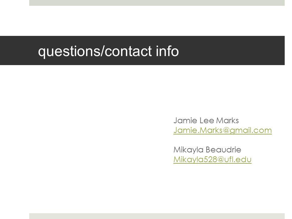 questions/contact info Jamie Lee Marks Jamie.Marks@gmail.com Mikayla Beaudrie Mikayla528@ufl.edu