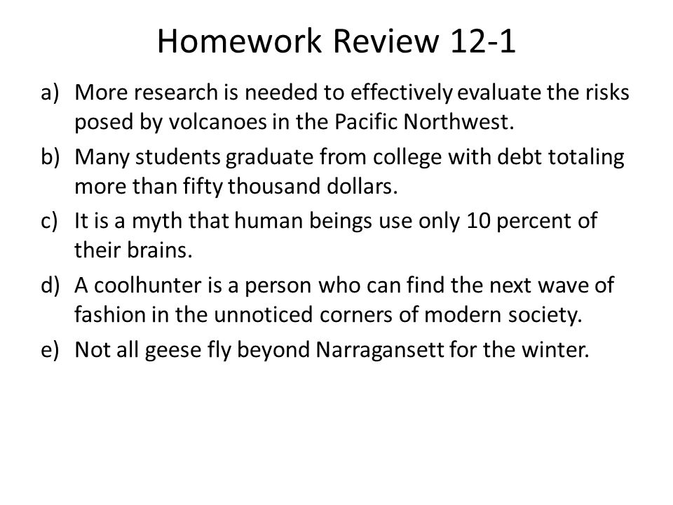 Homework Review 12-1 a)More research is needed to effectively evaluate the risks posed by volcanoes in the Pacific Northwest.