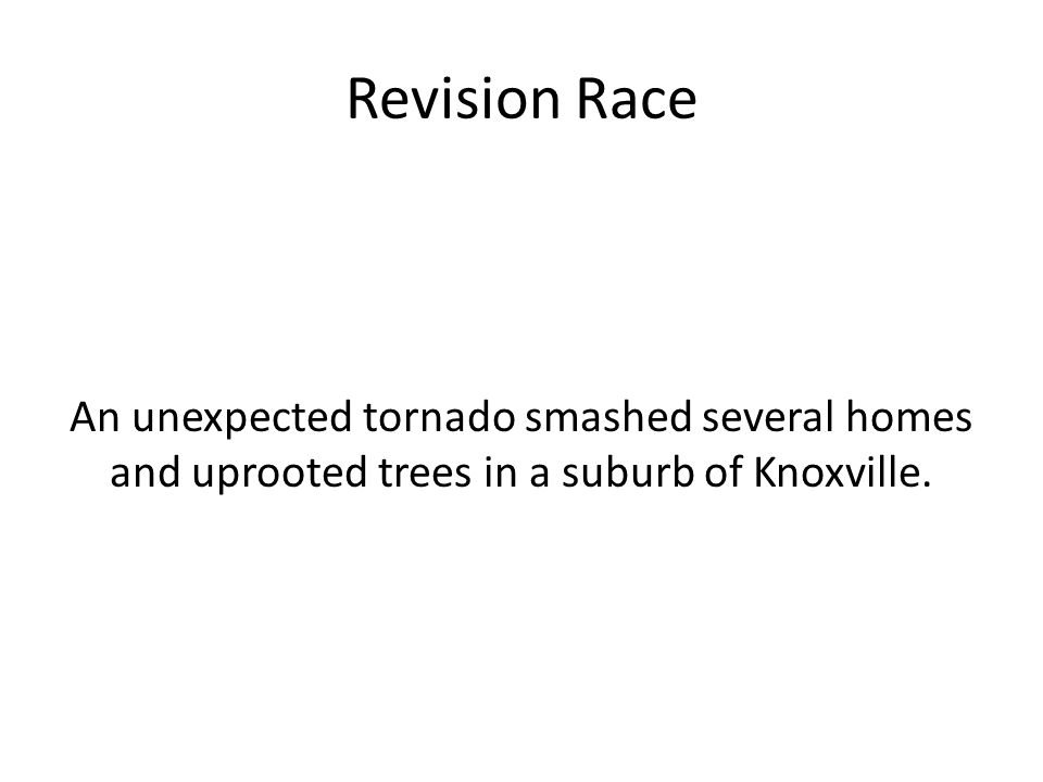 Revision Race An unexpected tornado smashed several homes and uprooted trees in a suburb of Knoxville.