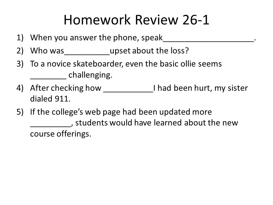 Homework Review 26-1 1)When you answer the phone, speak____________________.
