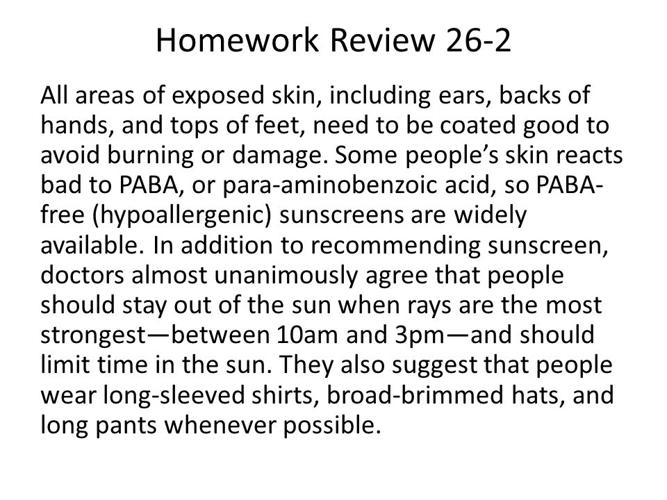 Homework Review 26-2 All areas of exposed skin, including ears, backs of hands, and tops of feet, need to be coated good to avoid burning or damage. S