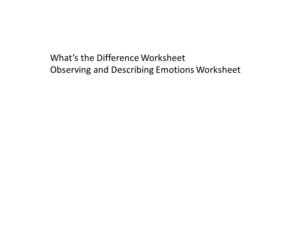 What's the Difference Worksheet Observing and Describing Emotions Worksheet