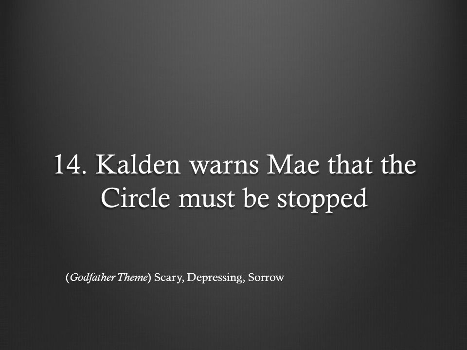 14. Kalden warns Mae that the Circle must be stopped ( Godfather Theme ) Scary, Depressing, Sorrow