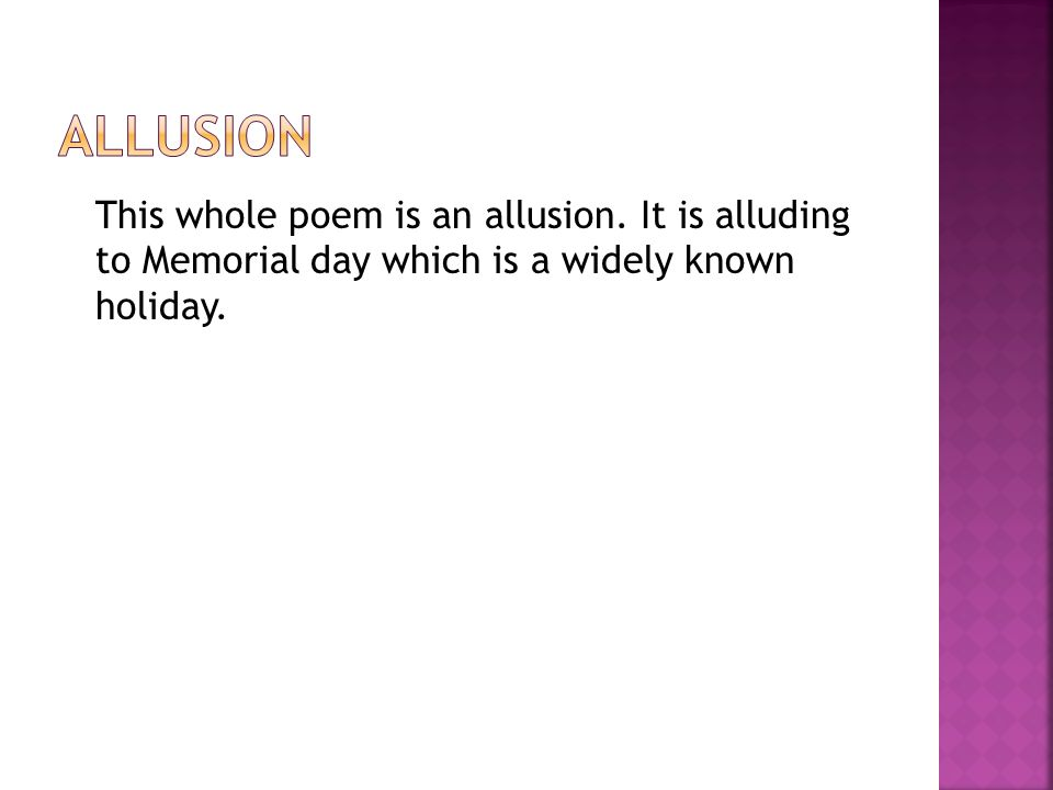 This whole poem is an allusion. It is alluding to Memorial day which is a widely known holiday.
