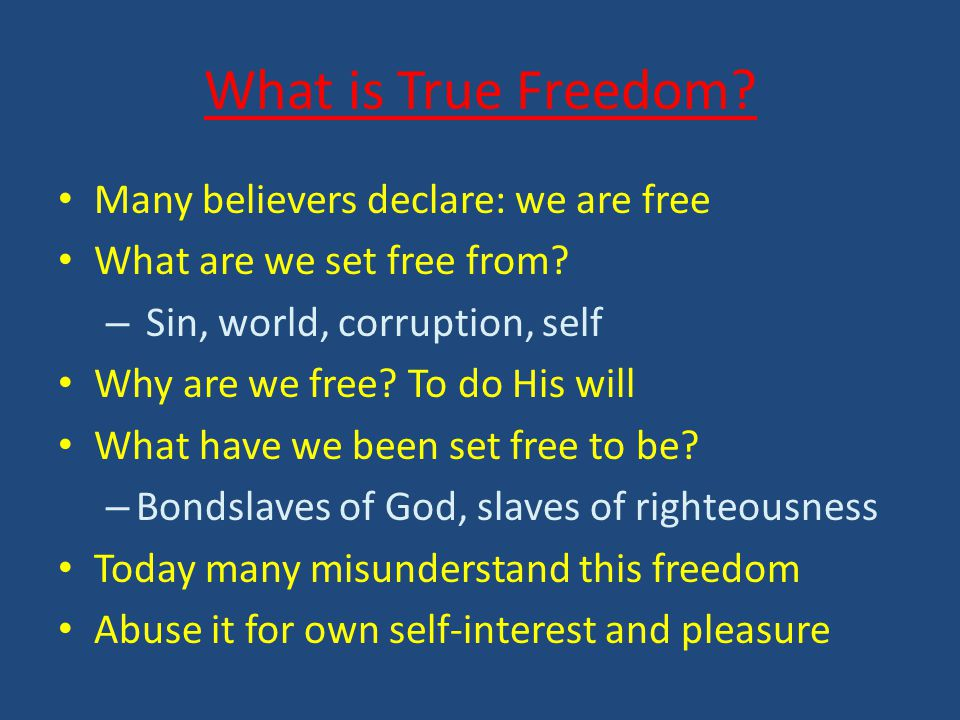 What is True Freedom. Many believers declare: we are free What are we set free from.