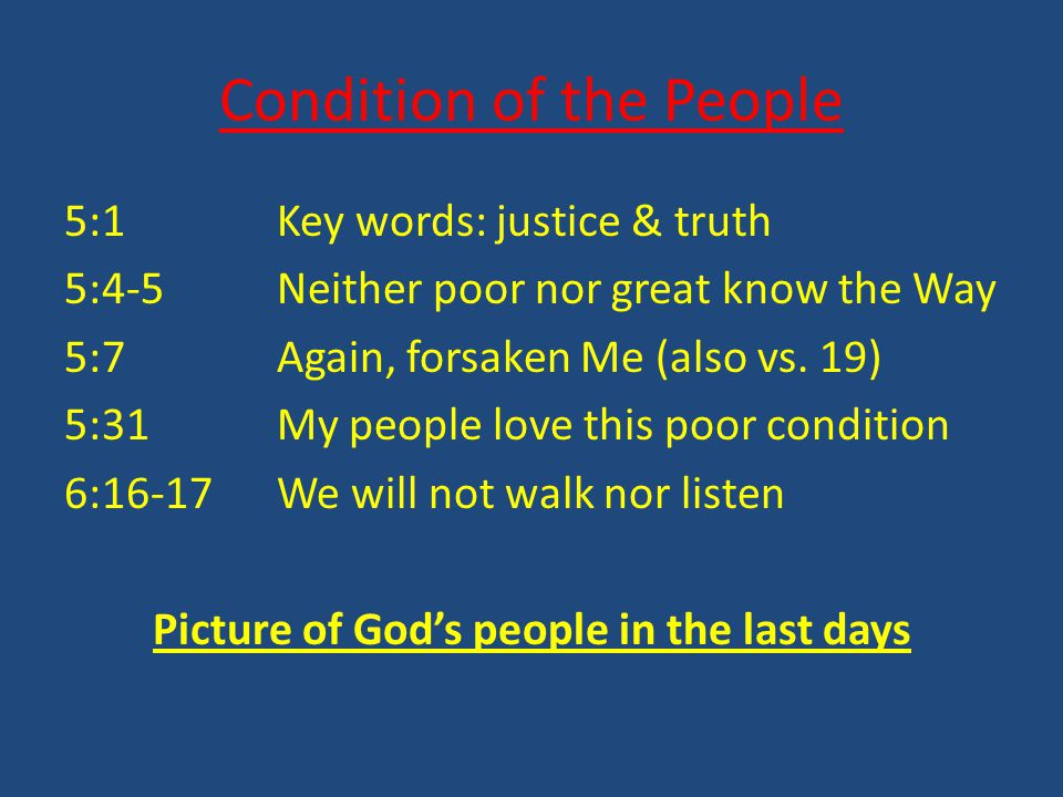 Condition of the People 5:1Key words: justice & truth 5:4-5 Neither poor nor great know the Way 5:7Again, forsaken Me (also vs.