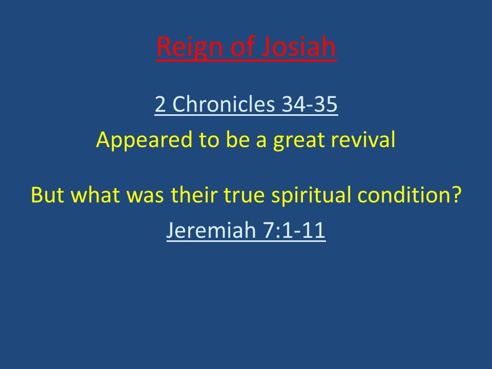 Reign of Josiah 2 Chronicles 34-35 Appeared to be a great revival But what was their true spiritual condition.
