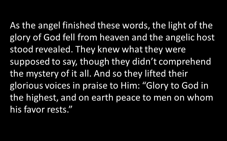 As the angel finished these words, the light of the glory of God fell from heaven and the angelic host stood revealed.
