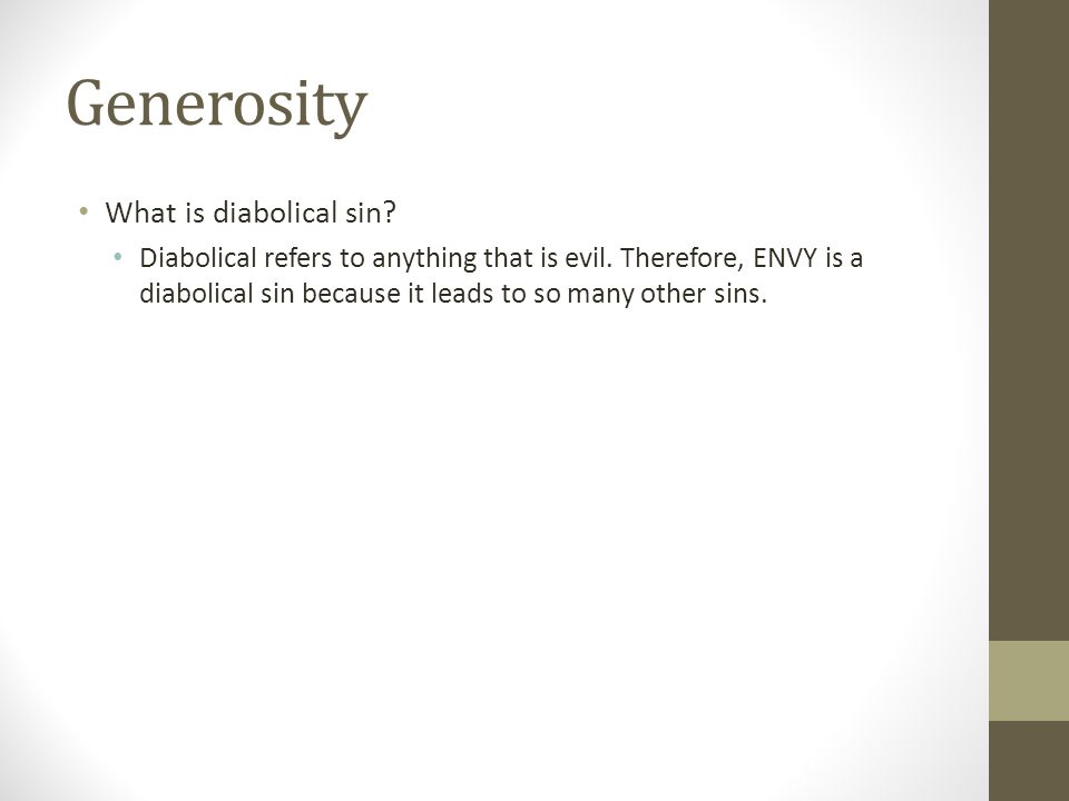 Generosity What is diabolical sin? Diabolical refers to anything that is evil. Therefore, ENVY is a diabolical sin because it leads to so many other s