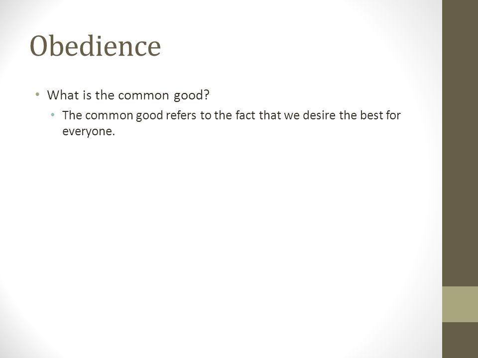Obedience What is the common good? The common good refers to the fact that we desire the best for everyone.
