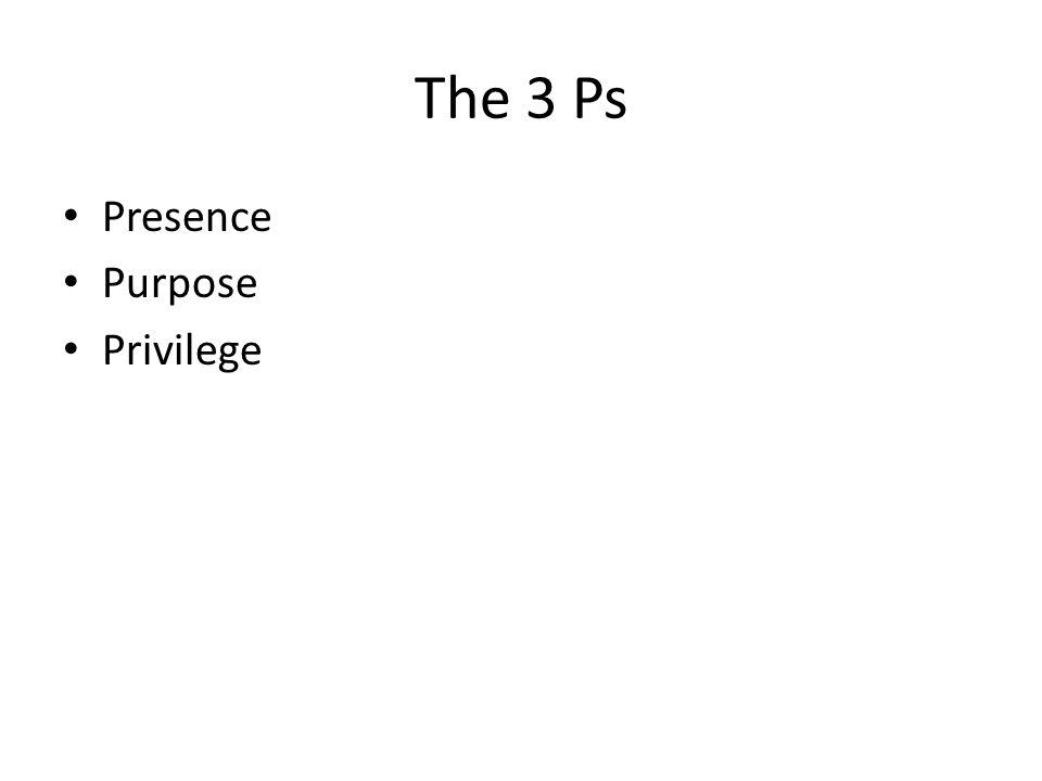 The 3 Ps Presence Purpose Privilege